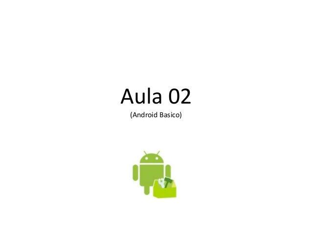 Aula 02(Android Basico)