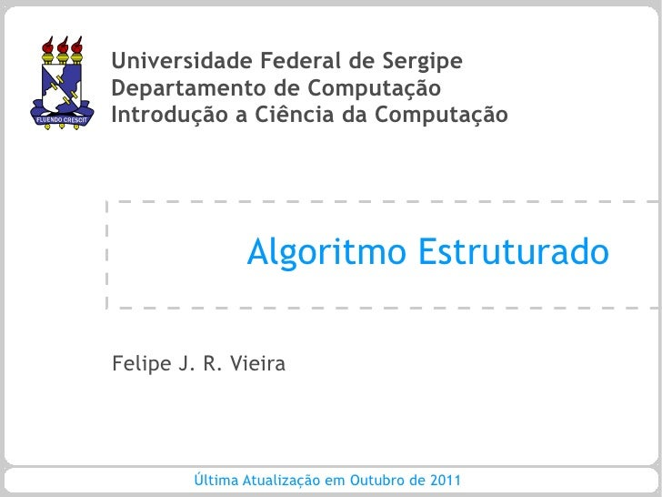 Universidade Federal de SergipeDepartamento de ComputaçãoIntrodução a Ciência da Computação               Algoritmo Estrut...