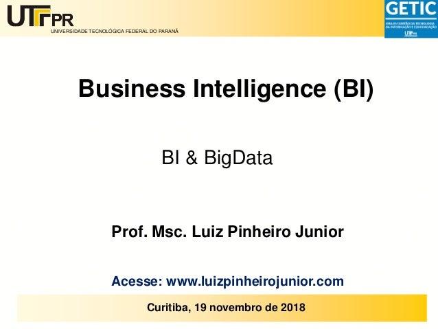 UNIVERSIDADE TECNOLÓGICA FEDERAL DO PARANÁ Reitoria Curitiba, 19 novembro de 2018 Business Intelligence (BI) BI & BigData ...