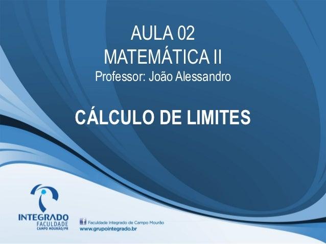 AULA 02   MATEMÁTICA II  Professor: João AlessandroCÁLCULO DE LIMITES