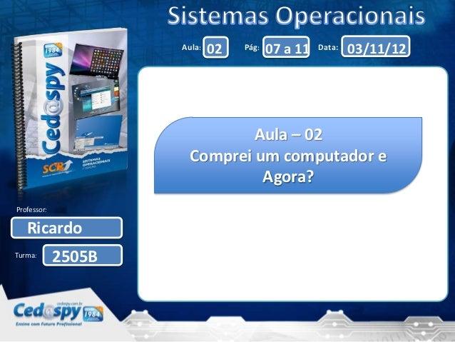Aula:   02   Pág:   07 a 11   Data:   03/11/12                               Aula – 02                       Comprei um co...
