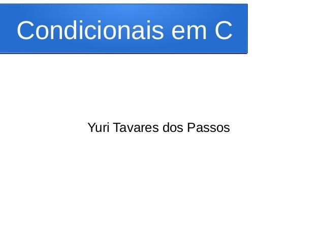 Condicionais em C Yuri Tavares dos Passos