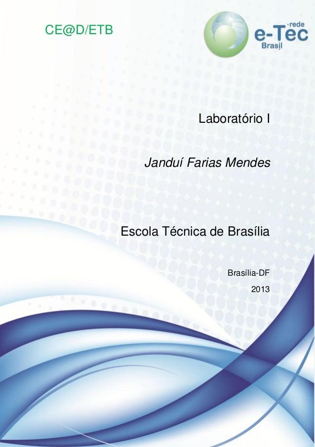 1 CE@D/ETB Laboratório I Janduí Farias Mendes Escola Técnica de Brasília Brasília-DF 2013