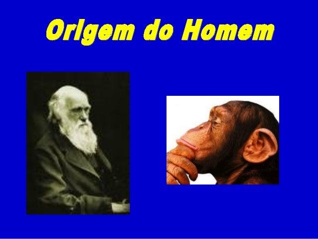 TEORIAS DE ORIGEM DO HOMEM  CRIACIONISMO X EVOLUCIONIS MO
