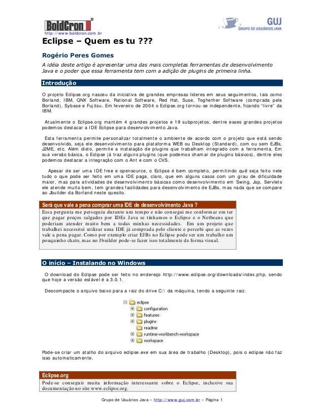 """http: / / www.boldcron.com.br Grupo de Usuários Java – http: / / www.guj.com.br – Página 1 (FOLSVH ± 4XHP HV WX """""""""""" 5RJpUL..."""