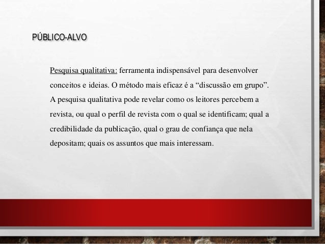 PÚBLICO-ALVO Pesquisa qualitativa: ferramenta indispensável para desenvolver conceitos e ideias. O método mais eficaz é a ...