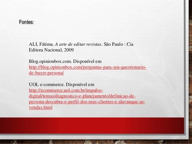 Fontes: ALI, Fátima. A arte de editar revistas. São Paulo : Cia Editora Nacional, 2009 Blog.opinionbox.com. Disponível em ...