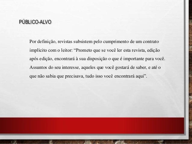 """PÚBLICO-ALVO Por definição, revistas subsistem pelo cumprimento de um contrato implícito com o leitor: """"Prometo que se voc..."""