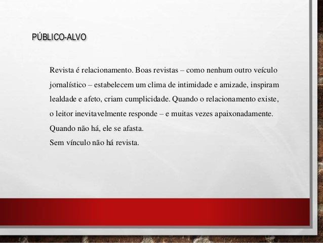 PÚBLICO-ALVO Revista é relacionamento. Boas revistas – como nenhum outro veículo jornalístico – estabelecem um clima de in...