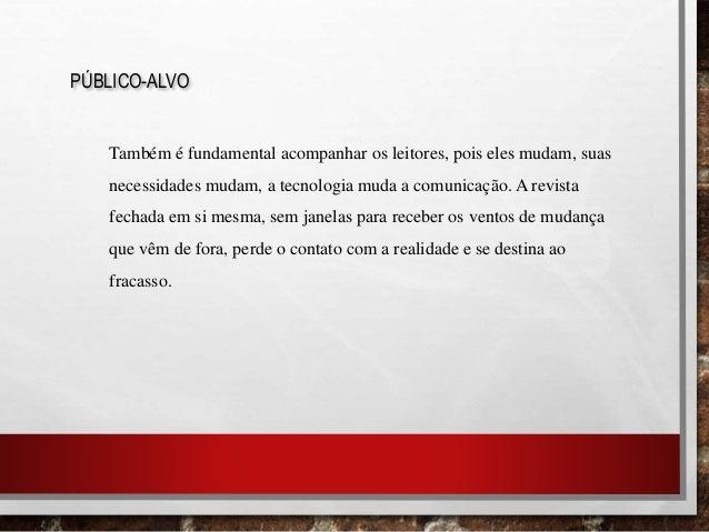 PÚBLICO-ALVO Também é fundamental acompanhar os leitores, pois eles mudam, suas necessidades mudam, a tecnologia muda a co...