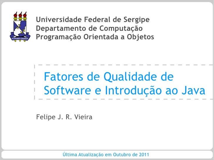 Universidade Federal de SergipeDepartamento de ComputaçãoProgramação Orientada a Objetos  Fatores de Qualidade de  Softwar...