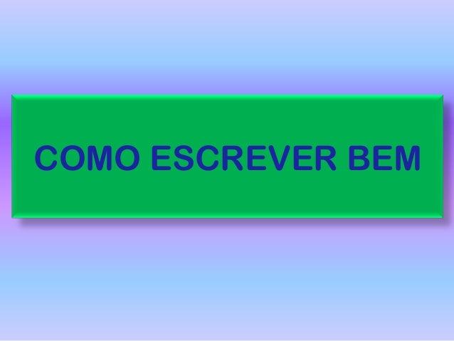 COMO ESCREVER BEM