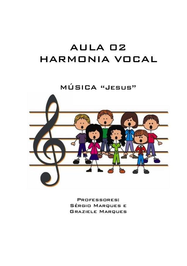 """AULA 02  HARMONIA VOCAL  MÚSICA """"Jesus""""  Professores:  Sérgio Marques e  Graziele Marques"""
