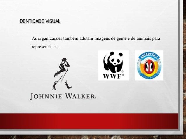 IDENTIDADE VISUAL As organizações também adotam imagens de gente e de animais para representá-las.