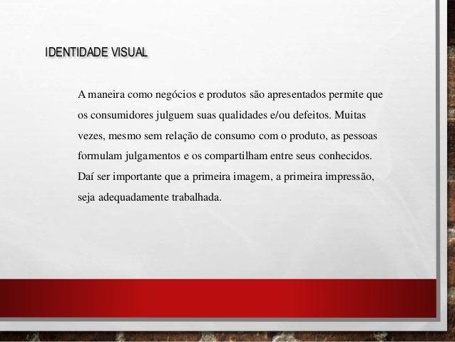 IDENTIDADE VISUAL A maneira como negócios e produtos são apresentados permite que os consumidores julguem suas qualidades ...
