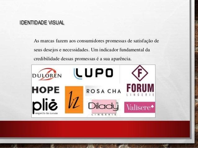 IDENTIDADE VISUAL As marcas fazem aos consumidores promessas de satisfação de seus desejos e necessidades. Um indicador fu...