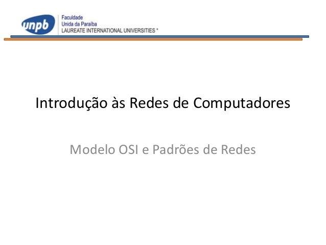 Introdução às Redes de Computadores    Modelo OSI e Padrões de Redes