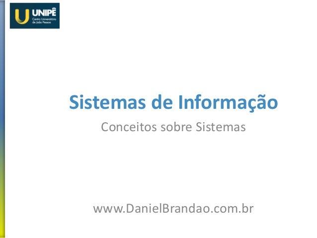 Sistemas de Informação Conceitos sobre Sistemas www.DanielBrandao.com.br