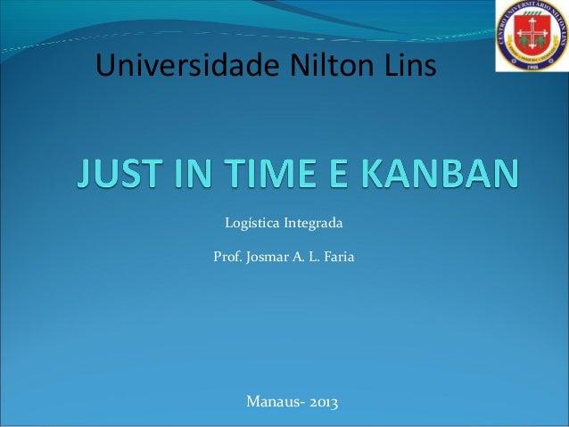 Logística Integrada Prof. Josmar A. L. Faria Manaus- 2013 Universidade Nilton Lins