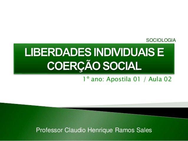 1º ano: Apostila 01 / Aula 02 Professor Claudio Henrique Ramos Sales SOCIOLOGIA