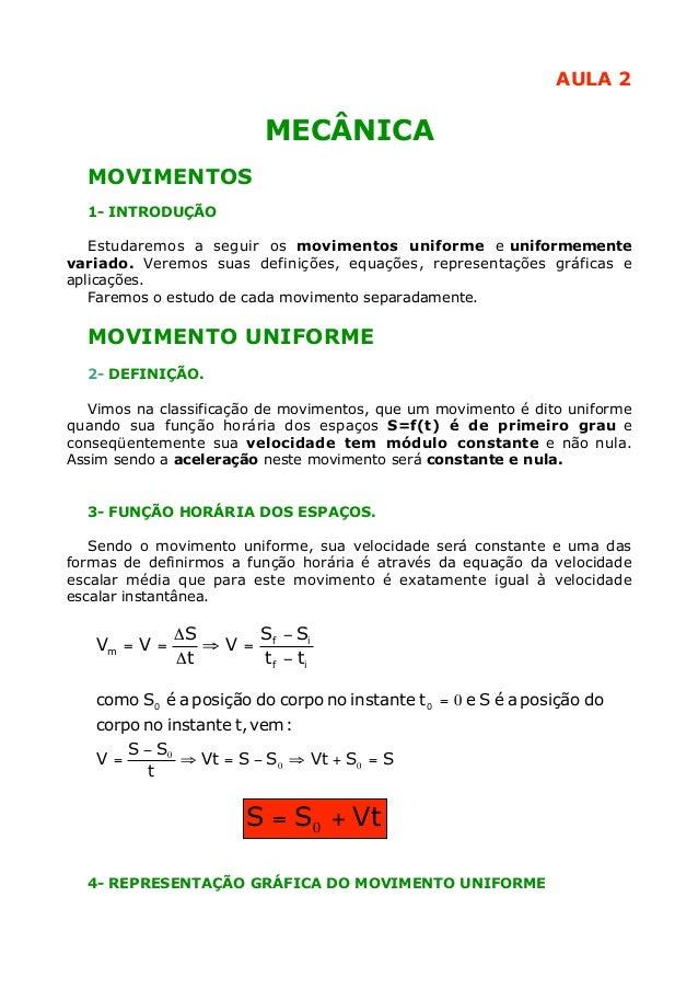 AULA 2                         MECÂNICA  MOVIMENTOS  1- INTRODUÇÃO   Estudaremos a seguir os movimentos uniforme e uniform...