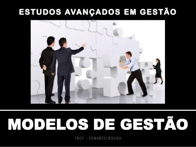  Antes de entrarmos nos conceitos e definições sobre modelos de gestão é importante definir os conceitos fundamentais ine...