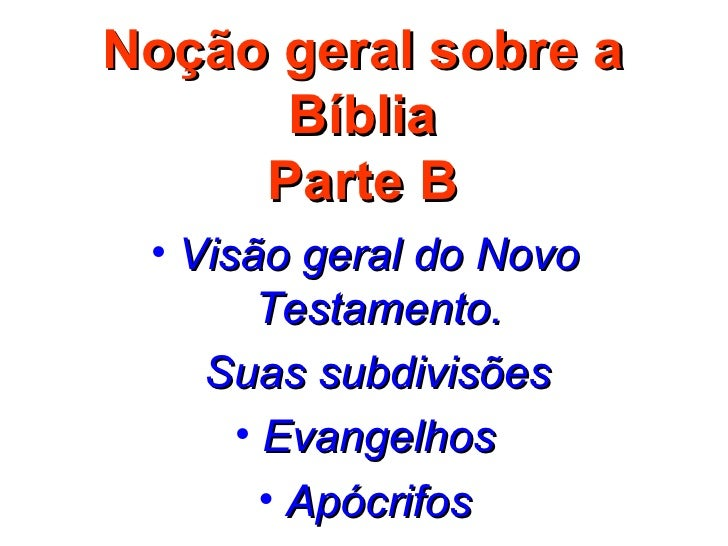Noção geral sobre a Bíblia Parte B <ul><li>Visão geral do Novo Testamento. </li></ul><ul><li>Suas subdivisões </li></ul><u...
