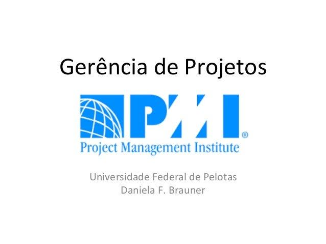 Gerência  de  Projetos               Universidade  Federal  de  Pelotas   Daniela  F.  Brauner ...