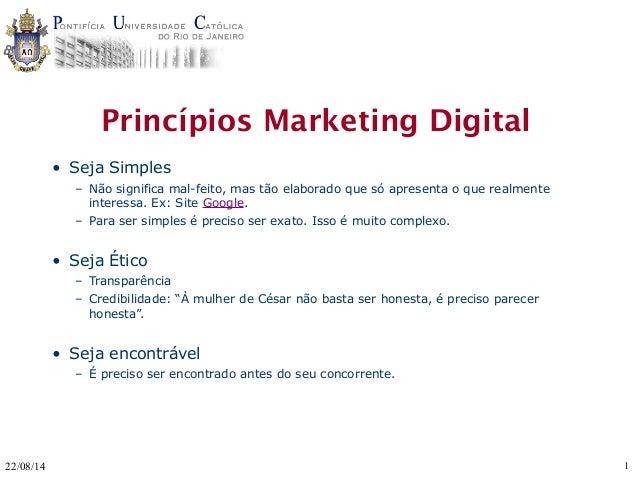 Princípios Marketing Digital  • Seja Simples  – Não significa mal-feito, mas tão elaborado que só apresenta o que realment...