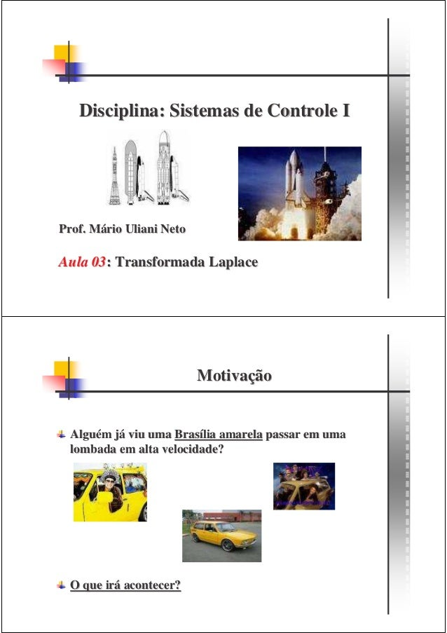Disciplina: Sistemas de Controle IProf. Mário Uliani NetoAula 03: Transformada Laplace                          Motivação ...