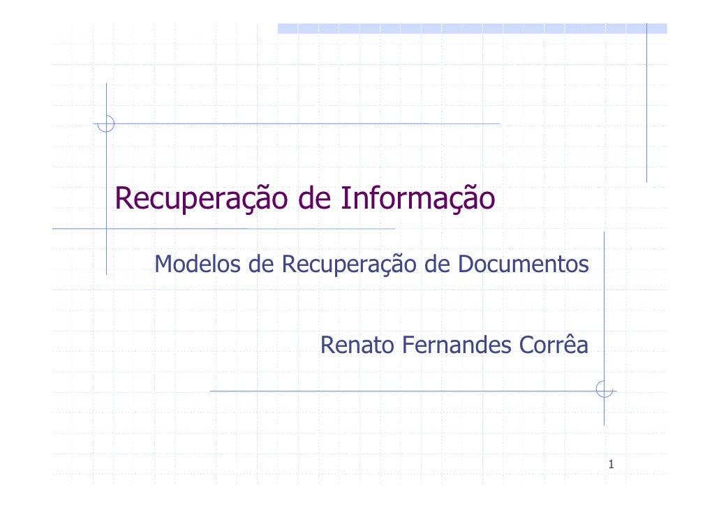 Recuperação de Informação    Modelos de Recuperação de Documentos                  Renato Fernandes Corrêa                ...
