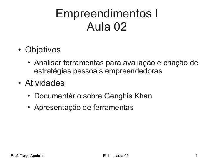 Empreendimentos I                          Aula 02    ●   Objetivos         ●   Analisar ferramentas para avaliação e cria...