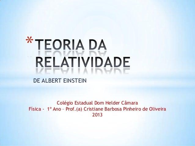 DE ALBERT EINSTEIN * Colégio Estadual Dom Helder Câmara Física - 1º Ano – Prof.(a) Cristiane Barbosa Pinheiro de Oliveira ...