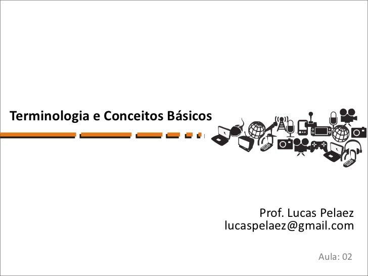 Terminologia e Conceitos Básicos                                         Prof. Lucas Pelaez                               ...
