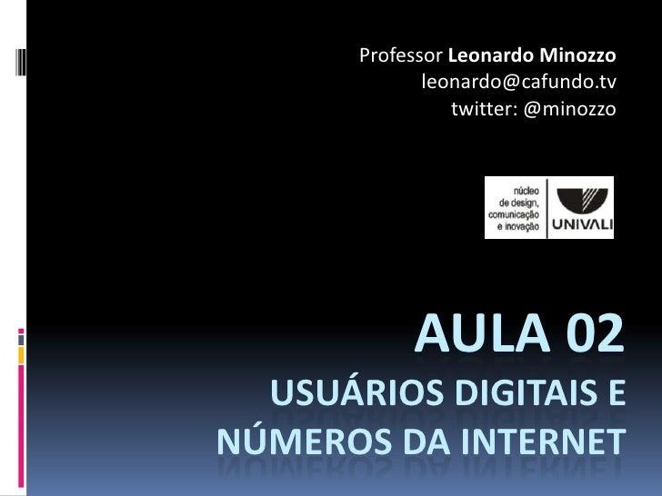 Professor Leonardo Minozzo               leonardo@cafundo.tv                  twitter: @minozzo                 AULA 02   ...