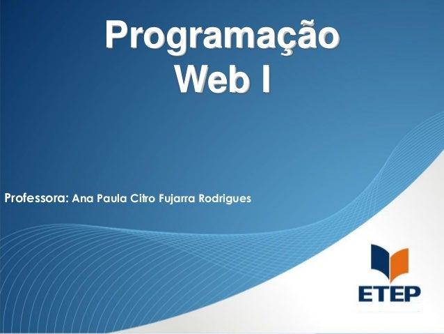 Programação Web I Professora: Ana Paula Citro Fujarra Rodrigues