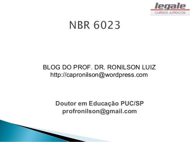 BLOG DO PROF. DR. RONILSON LUIZ  http://capronilson@wordpress.com   Doutor em Educação PUC/SP     profronilson@gmail.com