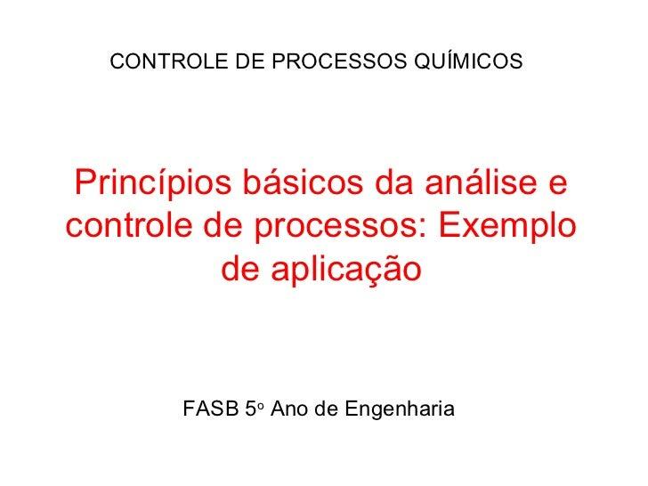 CONTROLE DE PROCESSOS QUÍMICOSPrincípios básicos da análise econtrole de processos: Exemplo          de aplicação       FA...