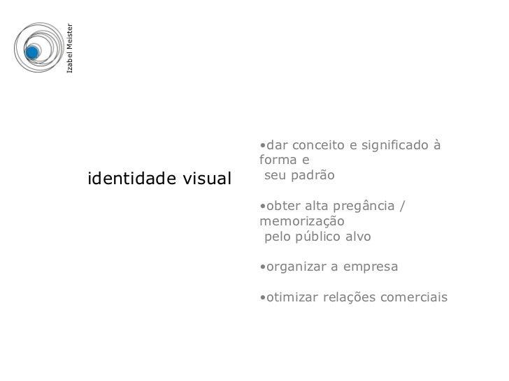 Izabel Meister                                     •dar conceito e significado à                                     forma...