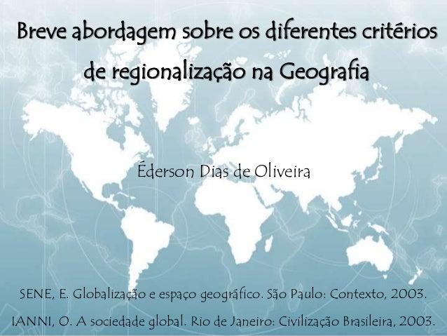 Breve abordagem sobre os diferentes critérios de regionalização na Geografia Éderson Dias de Oliveira SENE, E. Globalizaçã...