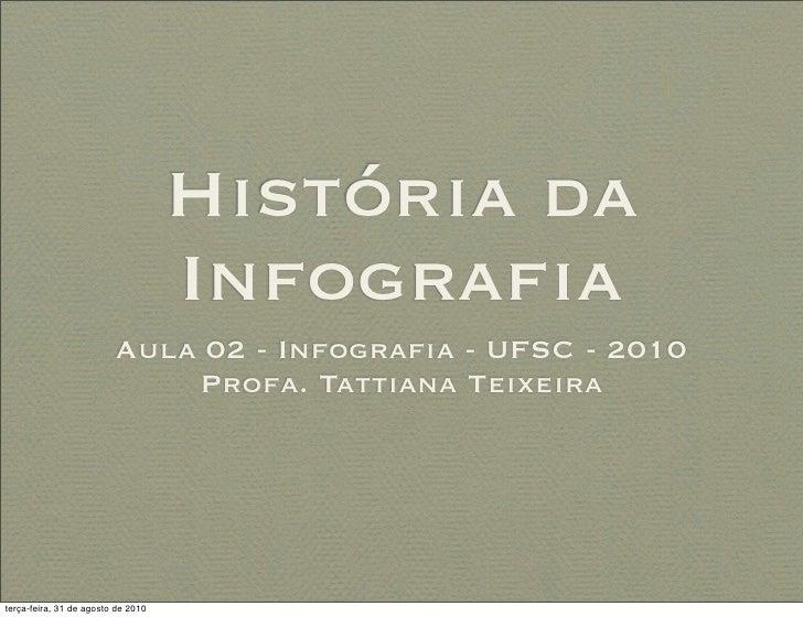História da                                     Infografia                          Aula 02 - Infografia - UFSC - 2010      ...