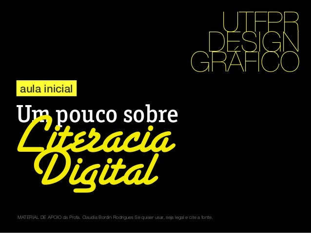 aula inicial  Um pouco sobre  Literacia  Digital  UTFPR  DESIGN  GRÁFICO  MATERIAL DE APOIO da Profa. Claudia Bordin Rodri...