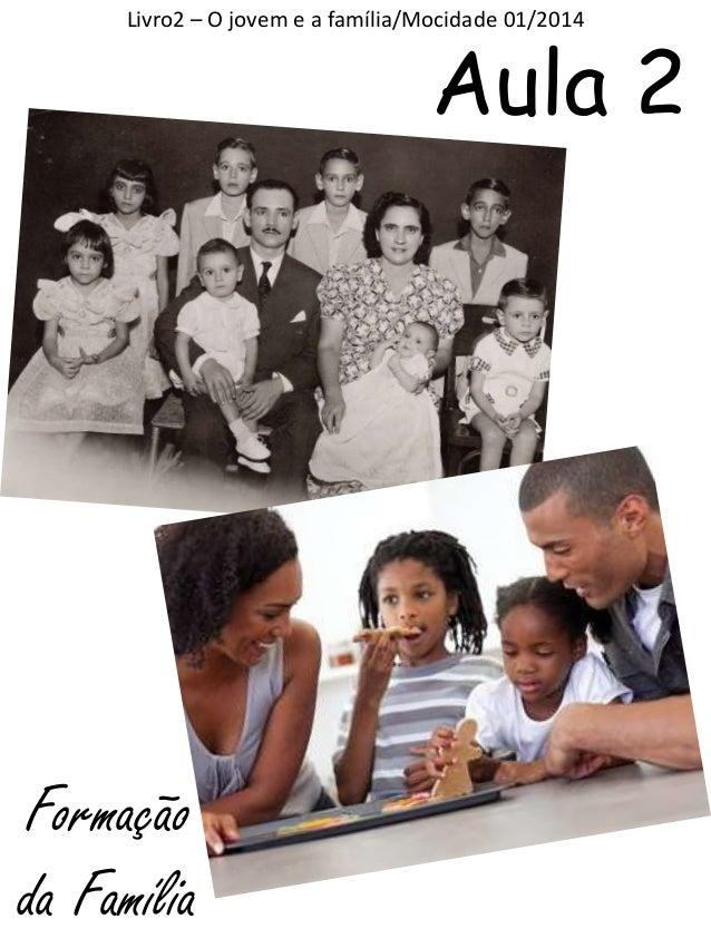 Livro2 – O jovem e a família/Mocidade 01/2014  Aula 2  Formação da Família