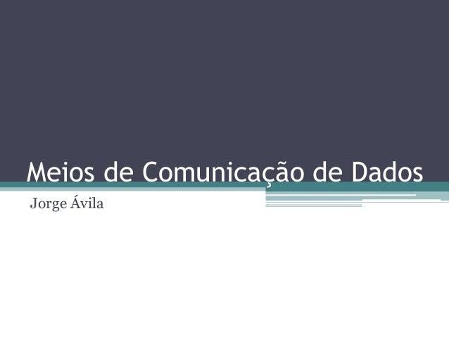 Meios de Comunicação de Dados Jorge Ávila