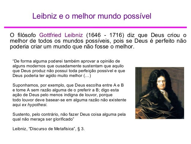 Leibniz e o melhor mundo possível O filósofo Gottfried Leibniz (1646 - 1716) diz que Deus criou o melhor de todos os mundo...