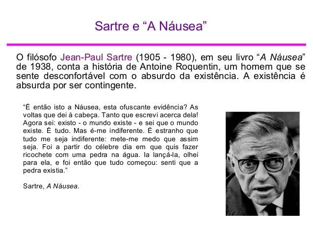 """Sartre e """"A Náusea"""" O filósofo Jean-Paul Sartre (1905 - 1980), em seu livro """"A Náusea"""" de 1938, conta a história de Antoin..."""