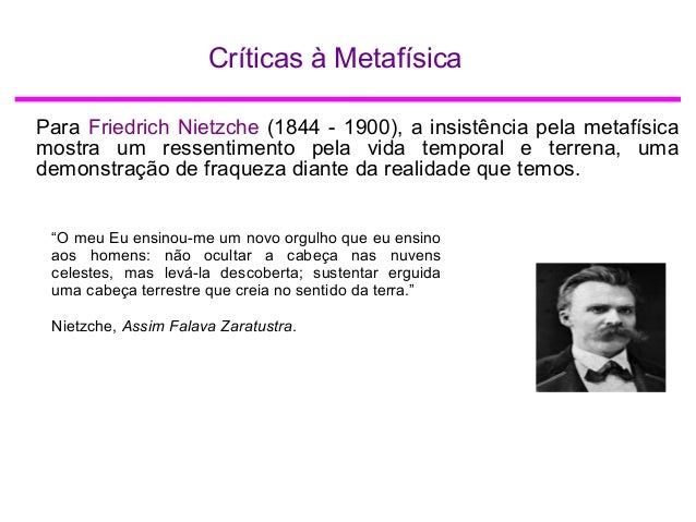 Críticas à Metafísica Para Friedrich Nietzche (1844 - 1900), a insistência pela metafísica mostra um ressentimento pela vi...