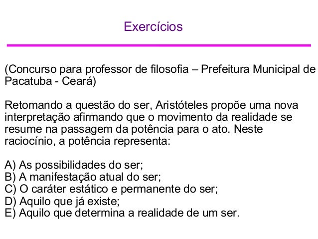 Exercícios (Concurso para professor de filosofia – Prefeitura Municipal de Pacatuba - Ceará) Retomando a questão do ser, A...