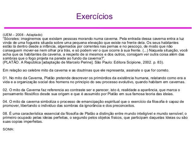 """Exercícios (UEM – 2008 - Adaptado) """"Sócrates: imaginemos que existam pessoas morando numa caverna. Pela entrada dessa cave..."""