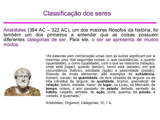 Classificação dos seres Aristóteles (384 AC – 322 AC), um dos maiores filósofos da história, foi também um dos primeiros a...